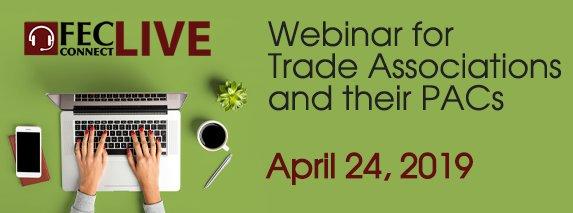 FEC Webinar on April 24, 2019 providing online training for Trade Associations and their PACs