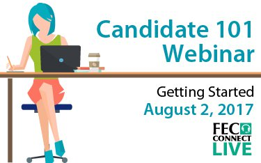 FECConnect Live Candidate 101 Webinar, August 2, 2017